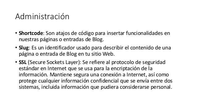 Administración • Shortcode: Son atajos de código para insertar funcionalidades en nuestras páginas o entradas de Blog. • S...