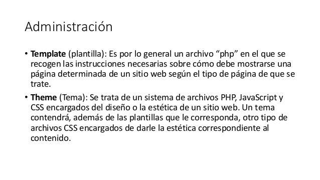 """Administración • Template (plantilla): Es por lo general un archivo """"php"""" en el que se recogen las instrucciones necesaria..."""
