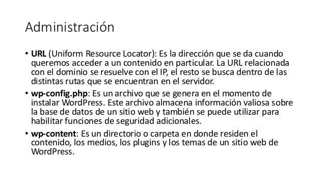 Administración • URL (Uniform Resource Locator): Es la dirección que se da cuando queremos acceder a un contenido en parti...