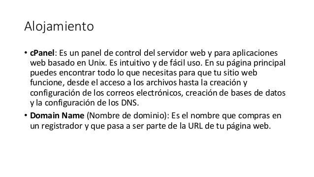 Alojamiento • cPanel: Es un panel de control del servidor web y para aplicaciones web basado en Unix. Es intuitivo y de fá...