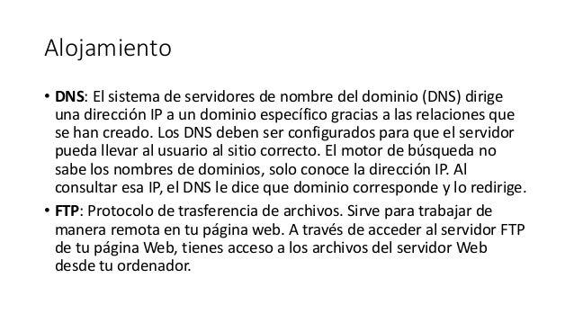 Alojamiento • DNS: El sistema de servidores de nombre del dominio (DNS) dirige una dirección IP a un dominio específico gr...