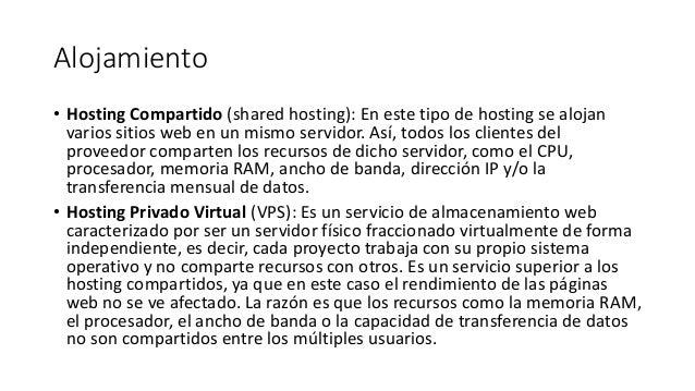 Alojamiento • Hosting Compartido (shared hosting): En este tipo de hosting se alojan varios sitios web en un mismo servido...