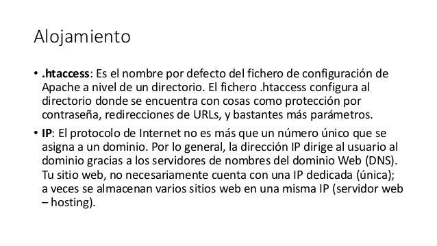 Alojamiento • .htaccess: Es el nombre por defecto del fichero de configuración de Apache a nivel de un directorio. El fich...