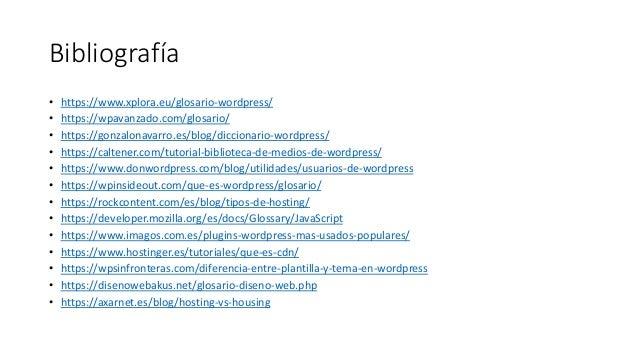 Bibliografía • https://www.xplora.eu/glosario-wordpress/ • https://wpavanzado.com/glosario/ • https://gonzalonavarro.es/bl...