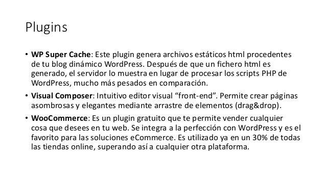 Plugins • WP Super Cache: Este plugin genera archivos estáticos html procedentes de tu blog dinámico WordPress. Después de...
