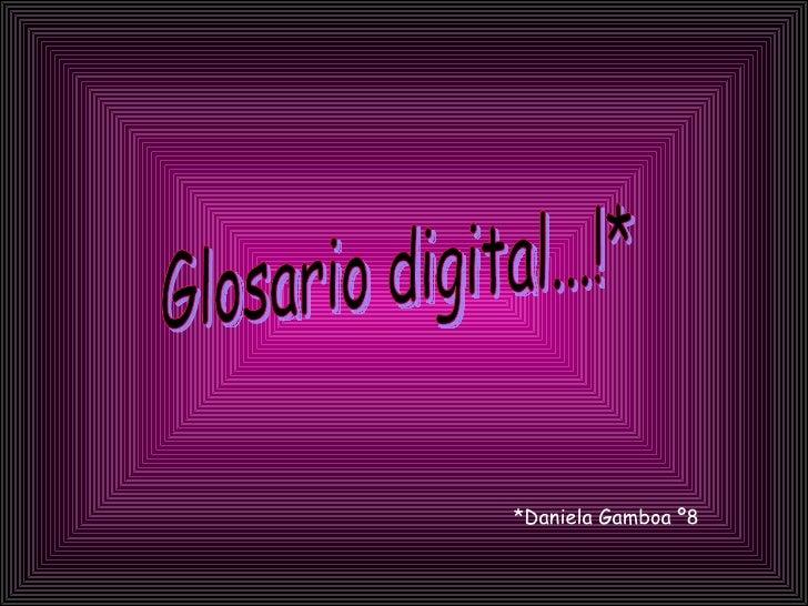 Glosario digital...!* *Daniela Gamboa º8