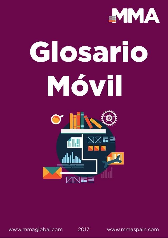 Glosario Móvil www.mmaspain.comwww.mmaglobal.com 2017
