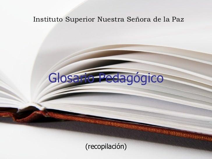 Glosario Pedagógico (recopilación) Instituto Superior Nuestra Señora de la Paz