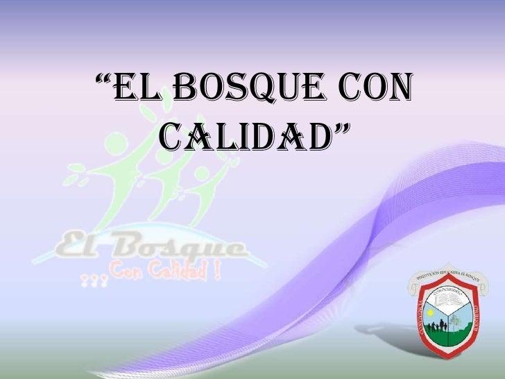 """""""EL BOSQUE CON CALIDAD""""<br />"""
