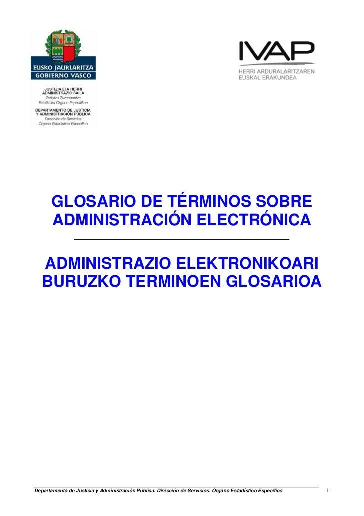 GLOSARIO DE TÉRMINOS SOBRE       ADMINISTRACIÓN ELECTRÓNICA   ADMINISTRAZIO ELEKTRONIKOARI   BURUZKO TERMINOEN GLOSARIOADe...