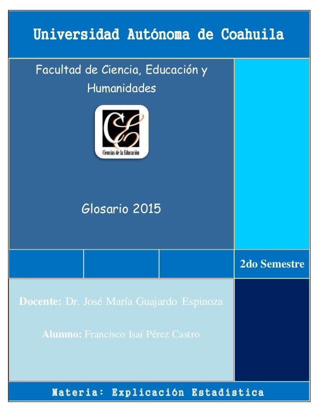 M a t e r i a : E x p l i c a c i ó n E s t a d í s t i c a Docente: Dr. José María Guajardo Espinoza Alumno: Francisco Is...