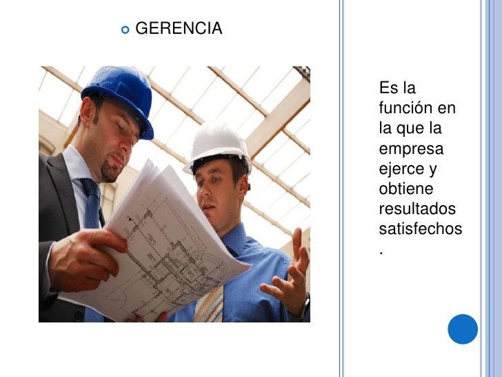 Es la función en la que la empresa ejerce y obtiene resultados satisfechos.<br />GERENCIA<br />