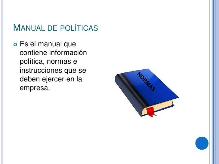 Manual de políticas<br />Es el manual que contiene información política, normas e instrucciones que se deben ejercer en la...