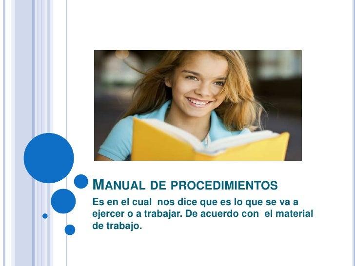 Manual de procedimientos<br />Es en el cual  nos dice que es lo que se va a ejercer o a trabajar. De acuerdo con  el mater...