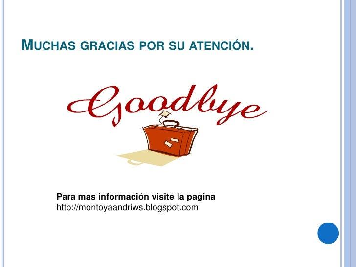 Muchas gracias por su atención.<br />Para mas información visite la pagina<br />http://montoyaandriws.blogspot.com<br />