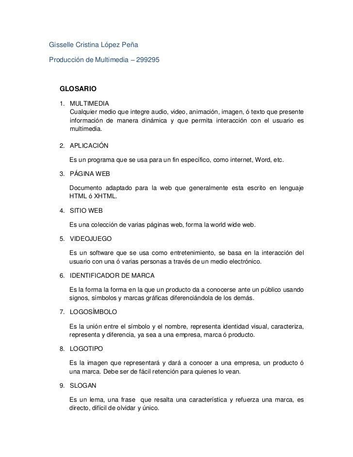 Gisselle Cristina López PeñaProducción de Multimedia – 299295   GLOSARIO   1. MULTIMEDIA      Cualquier medio que integre ...