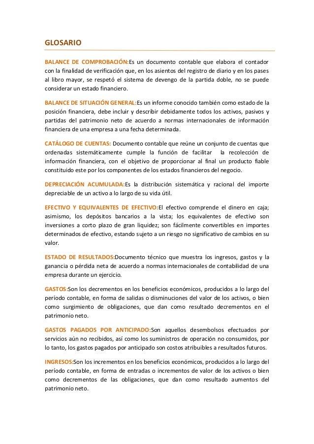 GLOSARIOBALANCE DE COMPROBACIÓN:Es un documento contable que elabora el contadorcon la finalidad de verificación que, en l...
