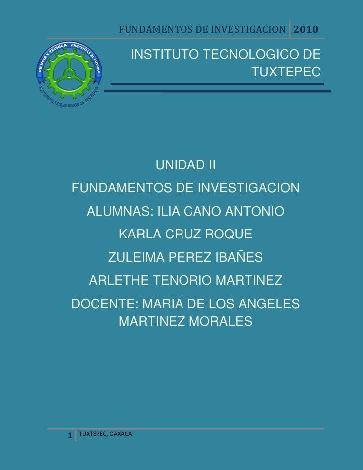 -304340-126146INSTITUTO TECNOLOGICO DE TUXTEPEC<br />UNIDAD II<br />FUNDAMENTOS DE INVESTIGACION<br />ALUMNAS: ILIA CANO A...