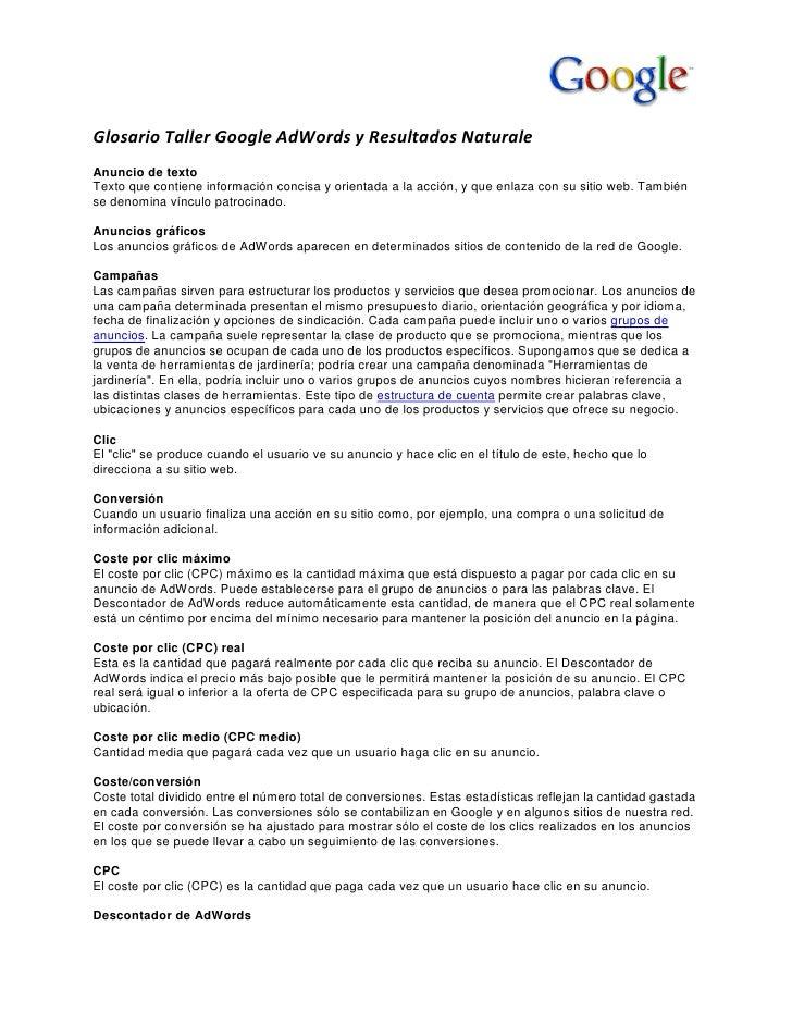 Glosario Taller Google AdWords y Resultados Naturale Anuncio de texto Texto que contiene información concisa y orientada a...