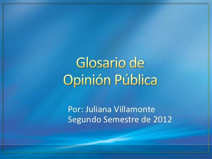 Por: Juliana VillamonteSegundo Semestre de 2012