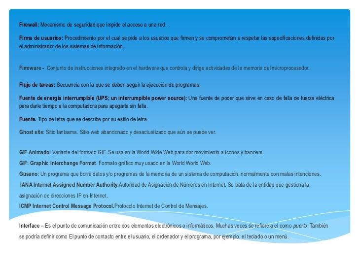 Firewall: Mecanismo de seguridad que impide el acceso a una red.Firma de usuarios: Procedimiento por el cual se pide a los...