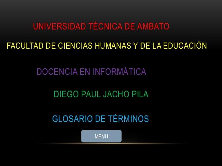 UNIVERSIDAD TÉCNICA DE AMBATOFACULTAD DE CIENCIAS HUMANAS Y DE LA EDUCACIÓN      DOCENCIA EN INFORMÁTICA          DIEGO PA...