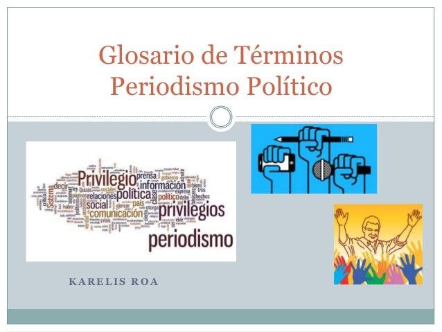 Glosario de Términos  Periodismo Político  KARELIS ROA