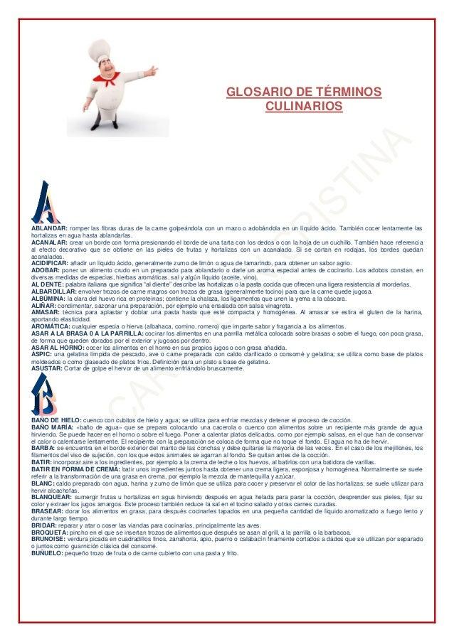 GLOSARIO DE TÉRMINOS CULINARIOS ABLANDAR: romper las fibras duras de la carne golpeándola con un mazo o adobándola en un l...