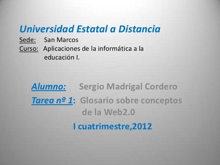 Universidad Estatal a DistanciaSede: San MarcosCurso: Aplicaciones de la informática a la       educación I.    Alumno: Se...