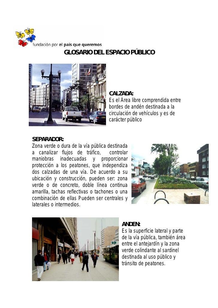 GLOSARIO DEL ESPACIO PÚBLICO                                     CALZADA:                                     Es el Área l...