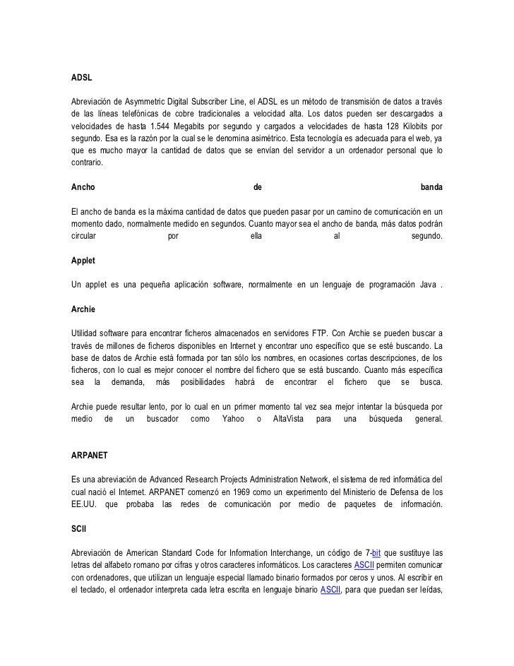 ADSLAbreviación de Asymmetric Digital Subscriber Line, el ADSL es un método de transmisión de datos a travésde las líneas ...
