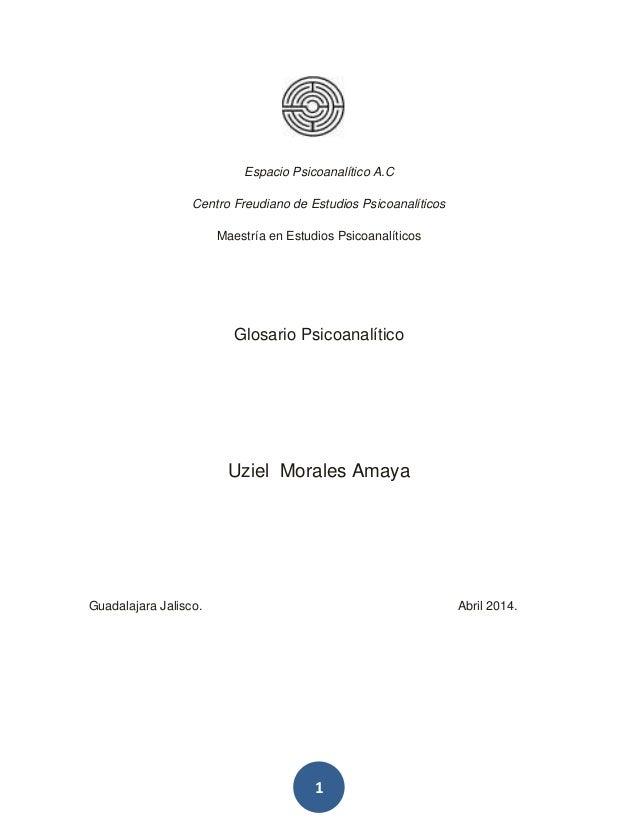 1 Espacio Psicoanalítico A.C Centro Freudiano de Estudios Psicoanalíticos Maestría en Estudios Psicoanalíticos Glosario Ps...