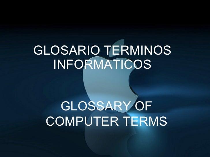 GLOSARIO TERMINOS INFORMATICOS GLOSSARY OF COMPUTER TERMS
