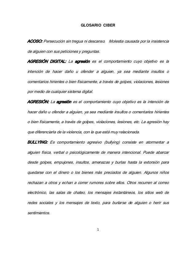 GLOSARIO CIBERACOSO: Persecución sin tregua ni descanso. Molestia causada por la insistenciade alguien con sus peticiones ...