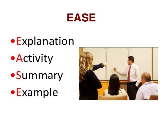 EASE •Explanation •Activity •Summary •Example