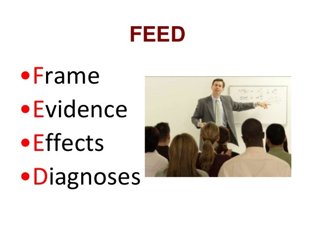 FEED •Frame •Evidence •Effects •Diagnoses