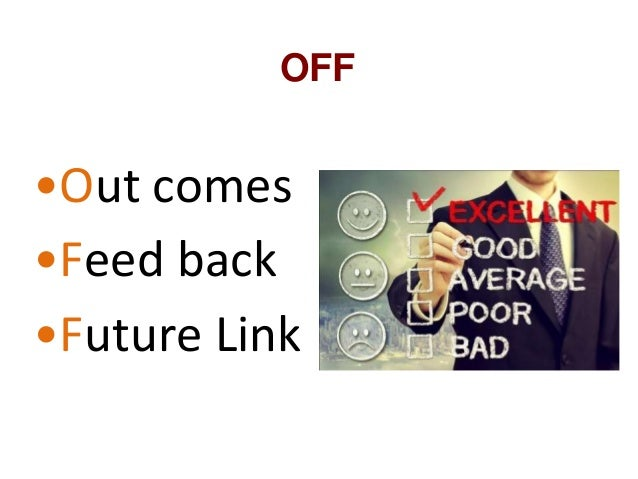 OFF •Out comes •Feed back •Future Link