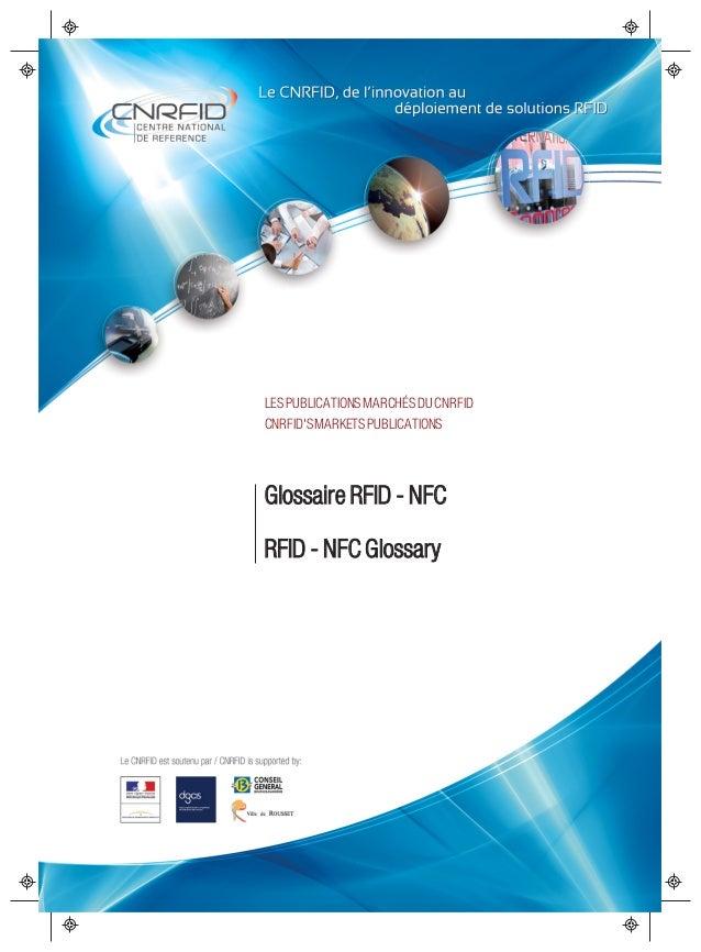 Glossaire RFID - NFC RFID - NFCGlossary LESPUBLICATIONSMARCHÉSDU CNRFID CNRFID'SMARKETSPUBLICATIONS