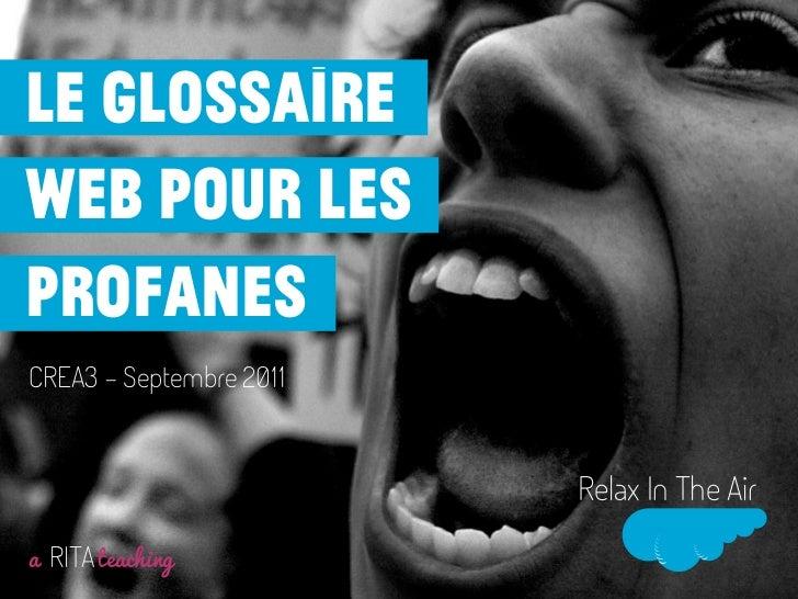 le glossaireweb pour lesprofanesCREA3 - Septembre 2011                         Relax In The Aira RITA teaching