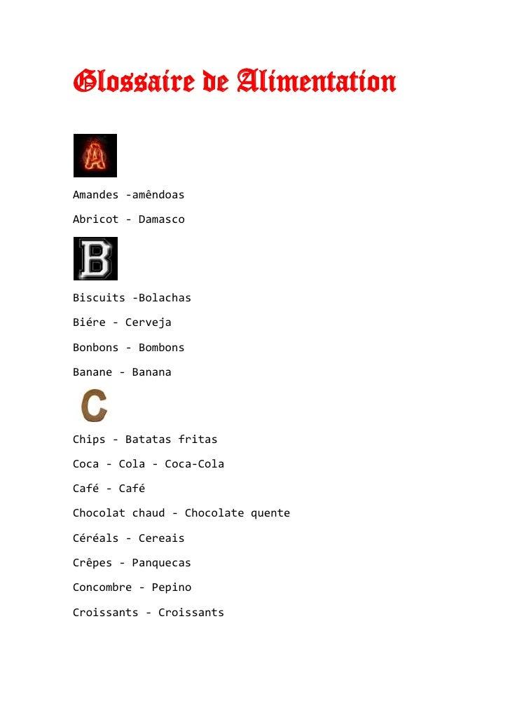 Glossaire de Alimentation<br />Amandes -amêndoas<br />Abricot - Damasco<br />Biscuits -Bolachas<br />Biére - Cerveja<br />...