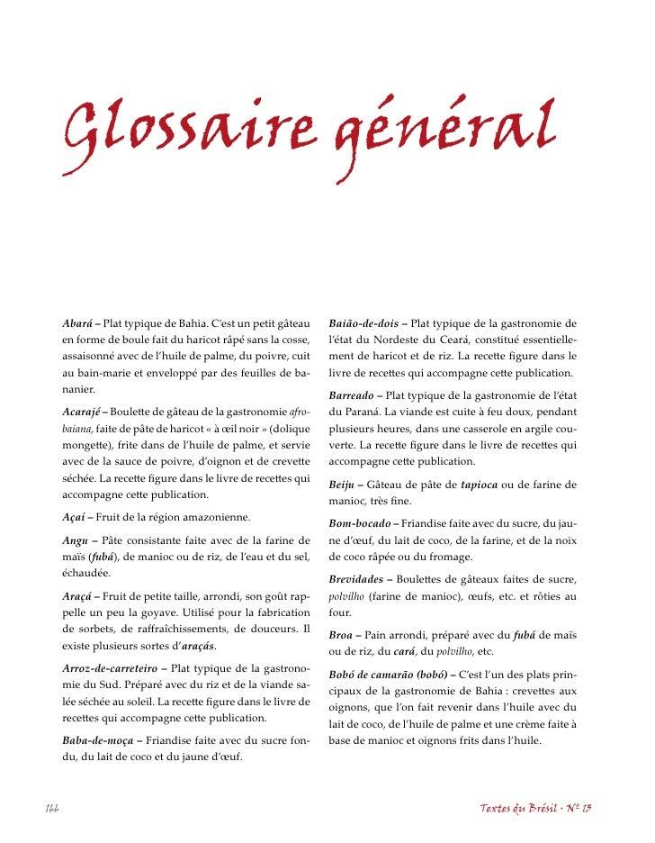 Glossaire général        Abará – Plat typique de Bahia. C'est un petit gâteau       Baião-de-dois – Plat typique de la gas...
