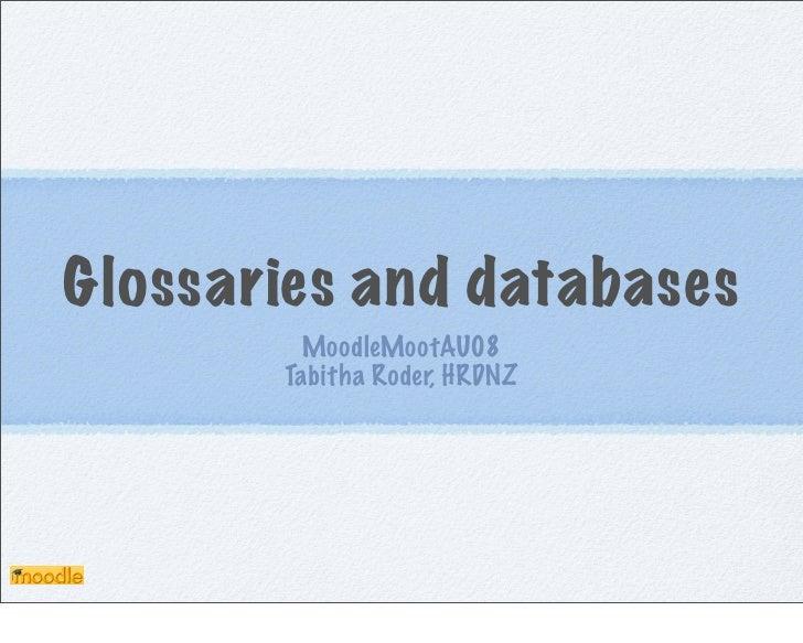 Glossaries and databases          MoodleMootAU08        Tabitha Roder, HRDNZ