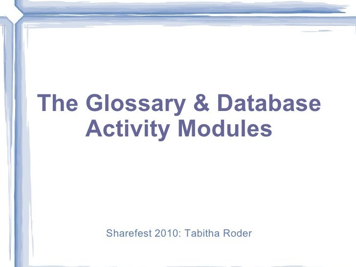 The Glossary & Database Activity Modules Sharefest 2010: Tabitha Roder