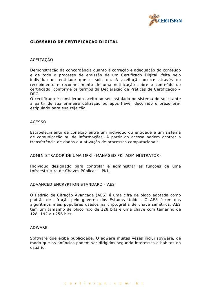 GLOSSÁRIO DE CERTIFICAÇÃO DIGITALACEITAÇÃODemonstração da concordância quanto à correção e adequação do conteúdoe de todo ...