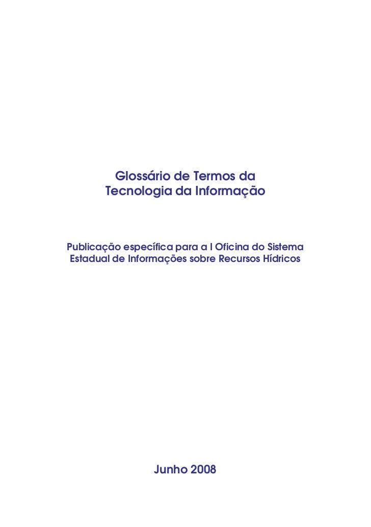 Glossário de Termos da       Tecnologia da InformaçãoPublicação específica para a I Oficina do Sistema Estadual de Informa...