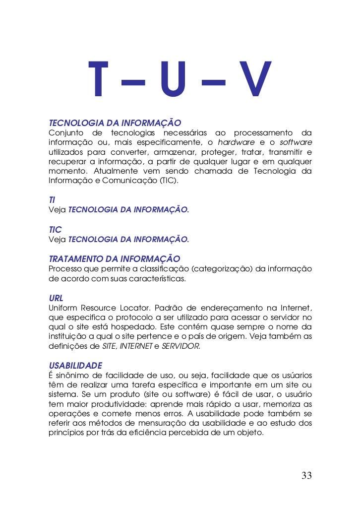 T–U–VTECNOLOGIA DA INFORMAÇÃOConjunto de tecnologias necessárias ao processamento dainformação ou, mais especificamente, o...
