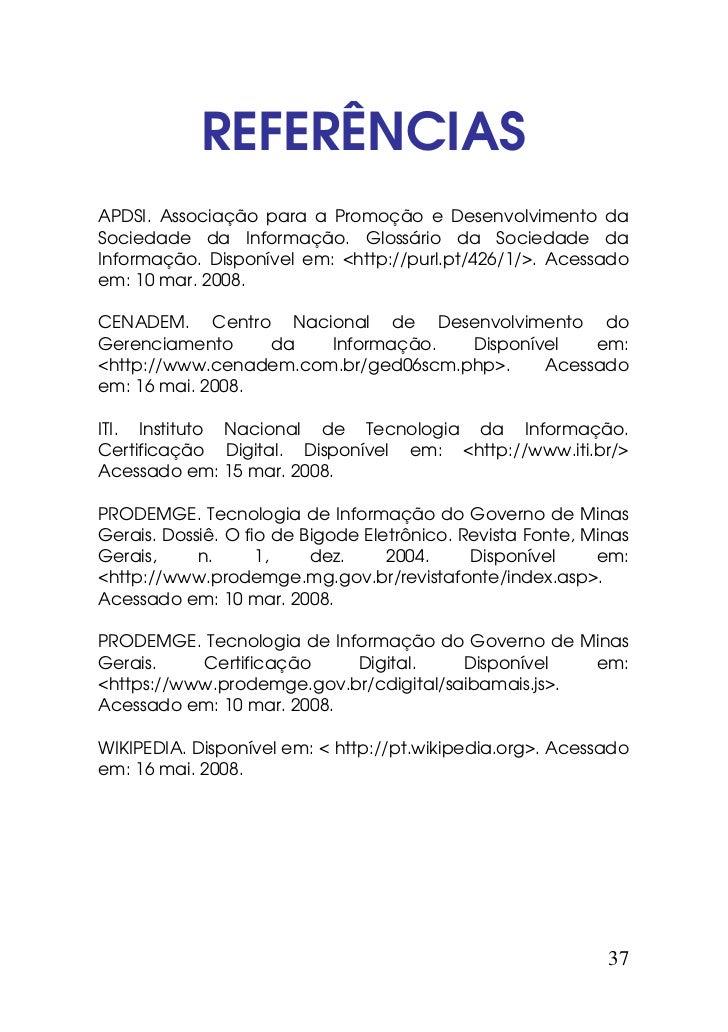 REFERÊNCIASAPDSI. Associação para a Promoção e Desenvolvimento daSociedade da Informação. Glossário da Sociedade daInforma...