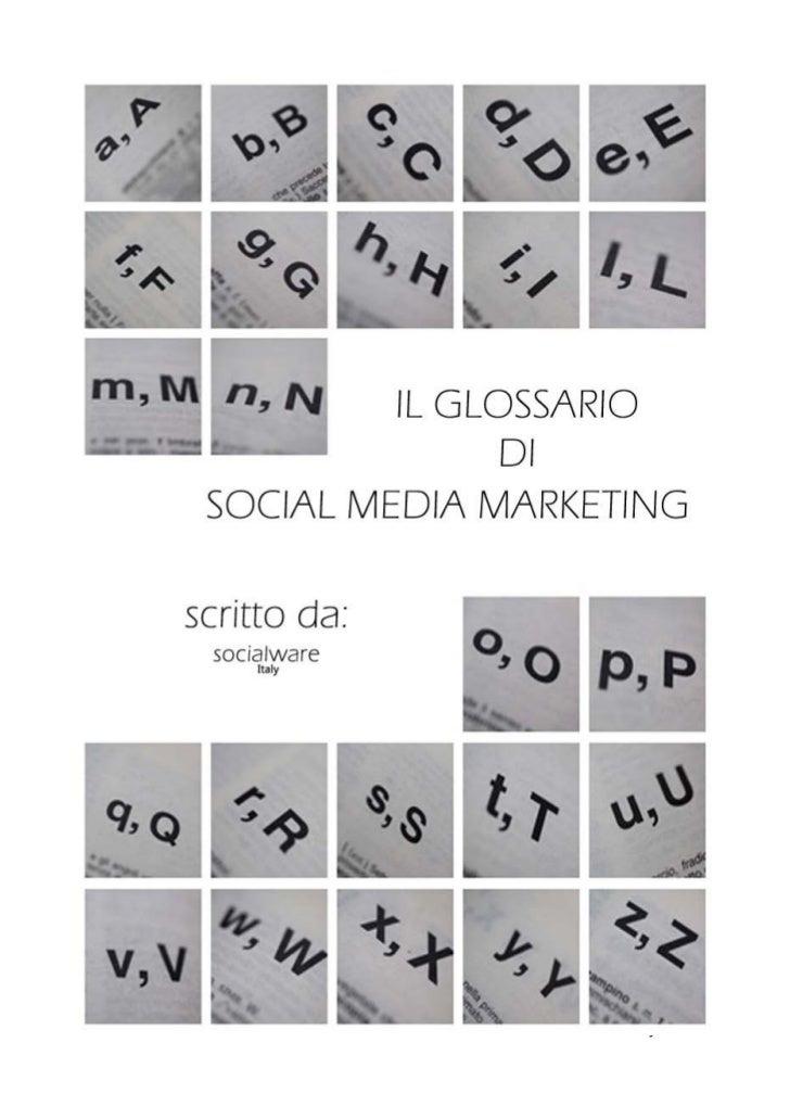 IL GLOSSARIO DI SOCIAL MEDIA MARKETING                                   a cura di The Socialware ItalySocialware Italy è ...