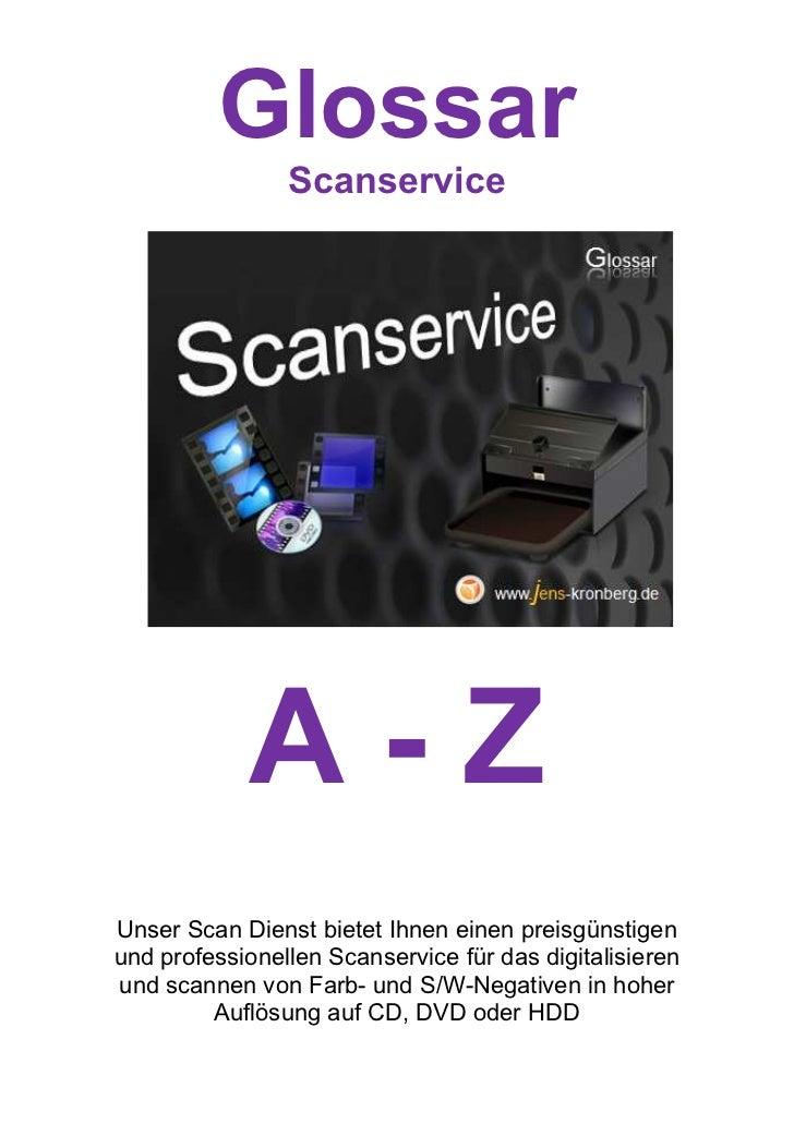 Glossar                Scanservice            A-ZUnser Scan Dienst bietet Ihnen einen preisgünstigenund professionellen Sc...