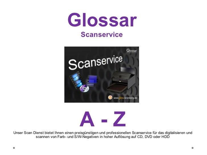 Glossar Scanservice A - Z Unser Scan Dienst bietet Ihnen einen preisgünstigen und professionellen Scanservice für das digi...